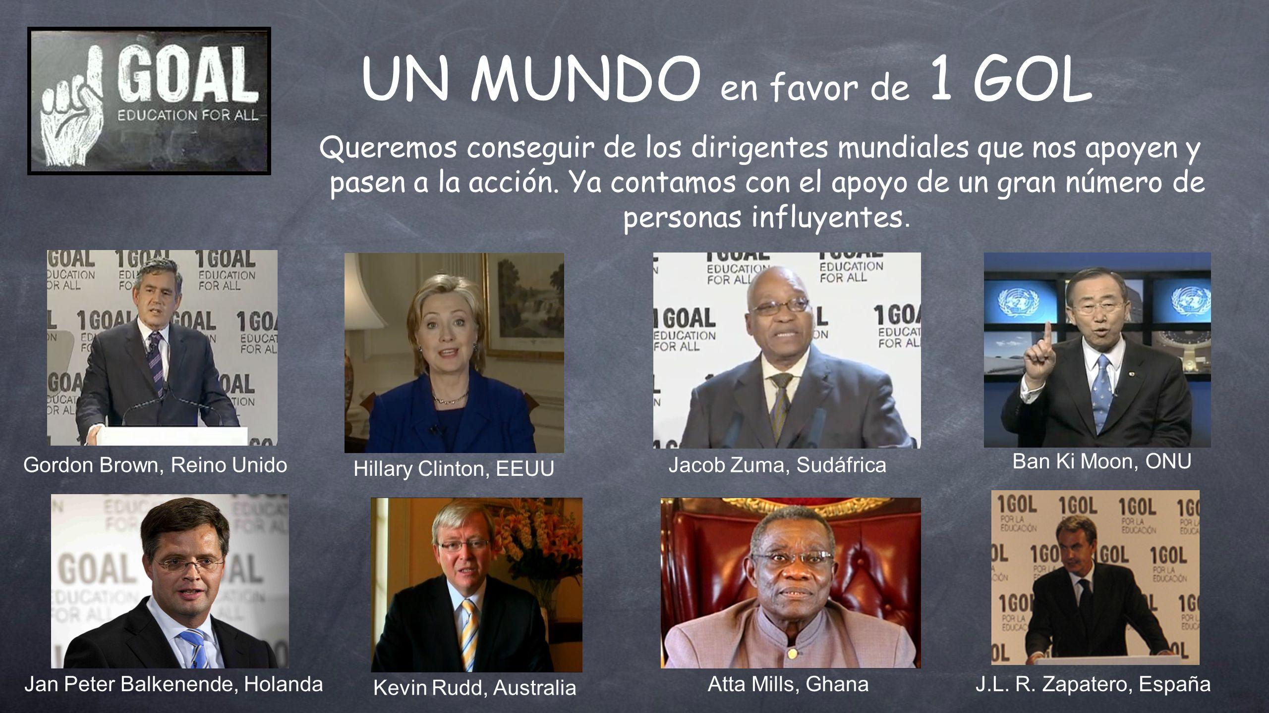 UN MUNDO en favor de 1 GOL Queremos conseguir de los dirigentes mundiales que nos apoyen y pasen a la acción. Ya contamos con el apoyo de un gran núme