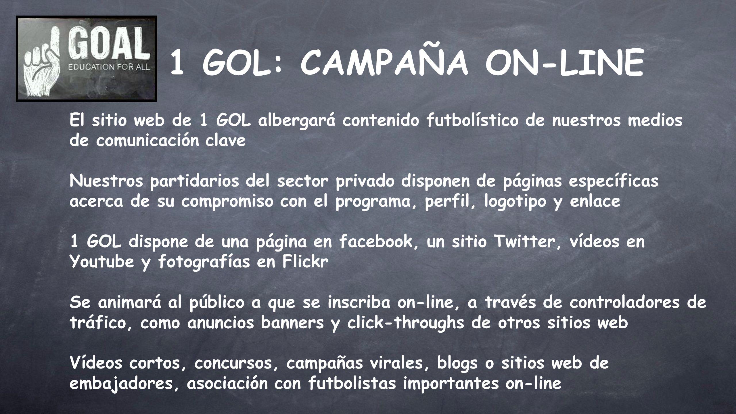 1 GOL: CAMPAÑA ON-LINE El sitio web de 1 GOL albergará contenido futbolístico de nuestros medios de comunicación clave Nuestros partidarios del sector