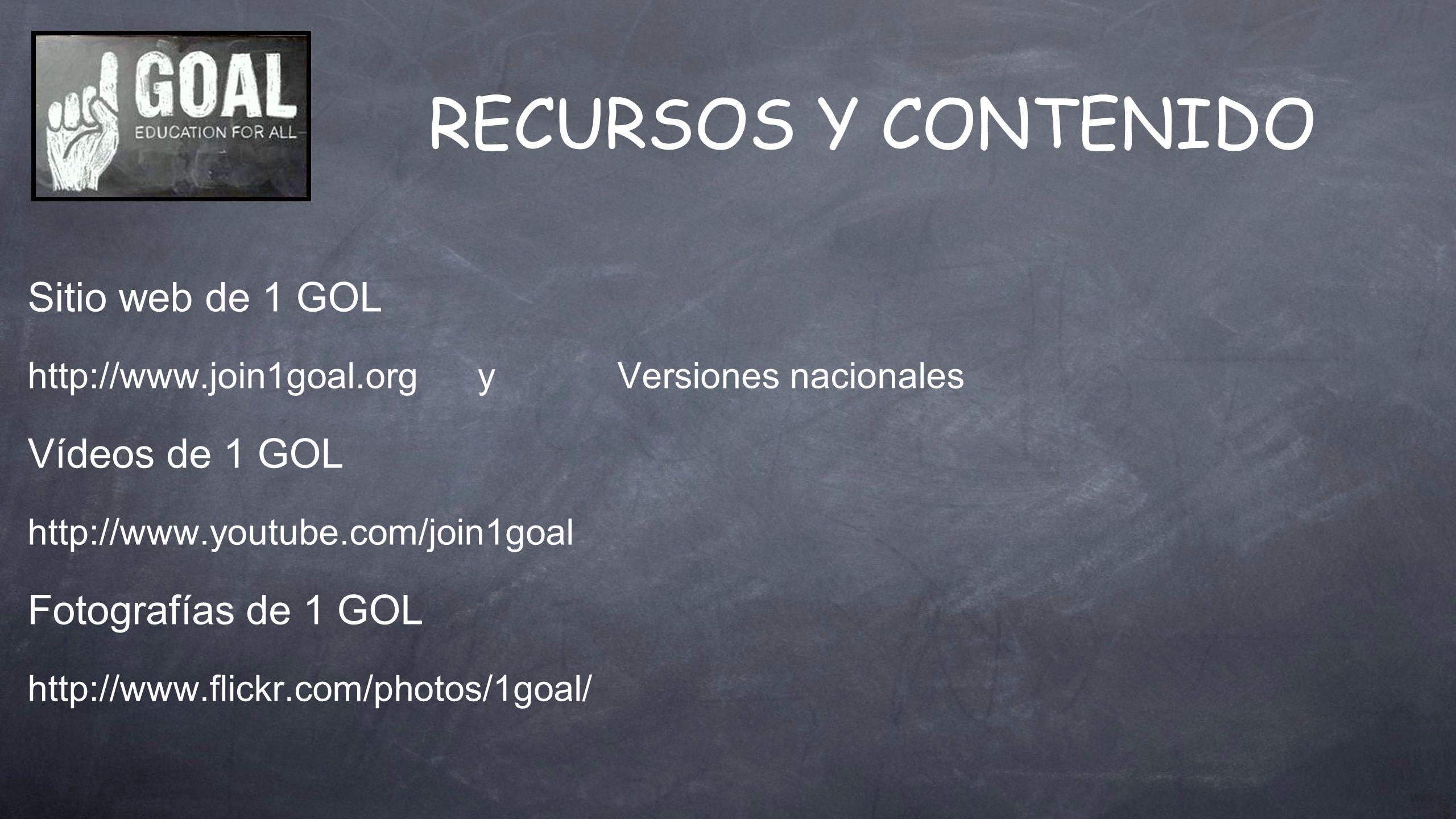 RECURSOS Y CONTENIDO Sitio web de 1 GOL http://www.join1goal.org y Versiones nacionales Vídeos de 1 GOL http://www.youtube.com/join1goal Fotografías de 1 GOL http://www.flickr.com/photos/1goal/