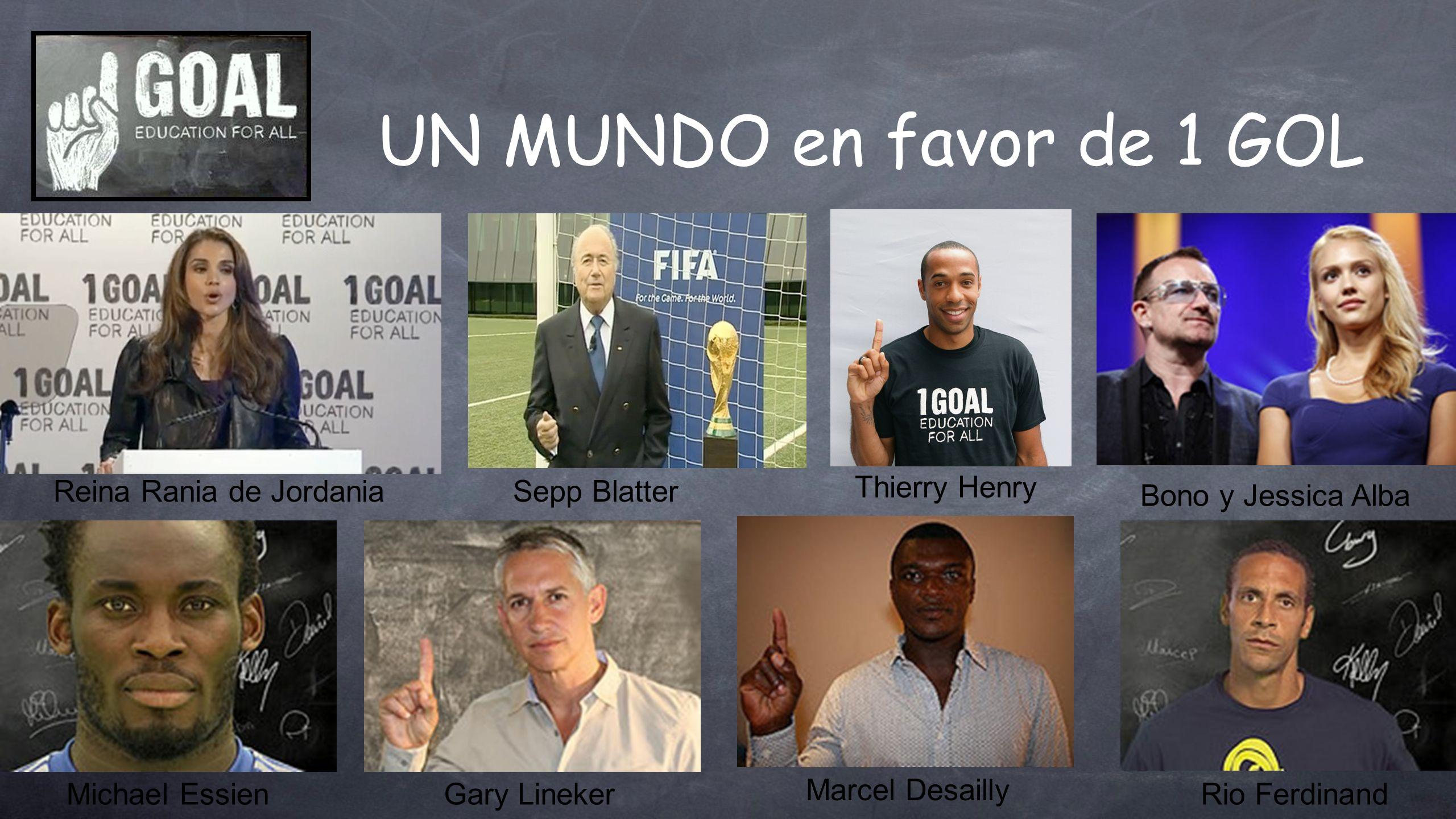 UN MUNDO en favor de 1 GOL Sepp BlatterReina Rania de Jordania Thierry Henry Bono y Jessica Alba Michael EssienGary Lineker Marcel Desailly Rio Ferdin