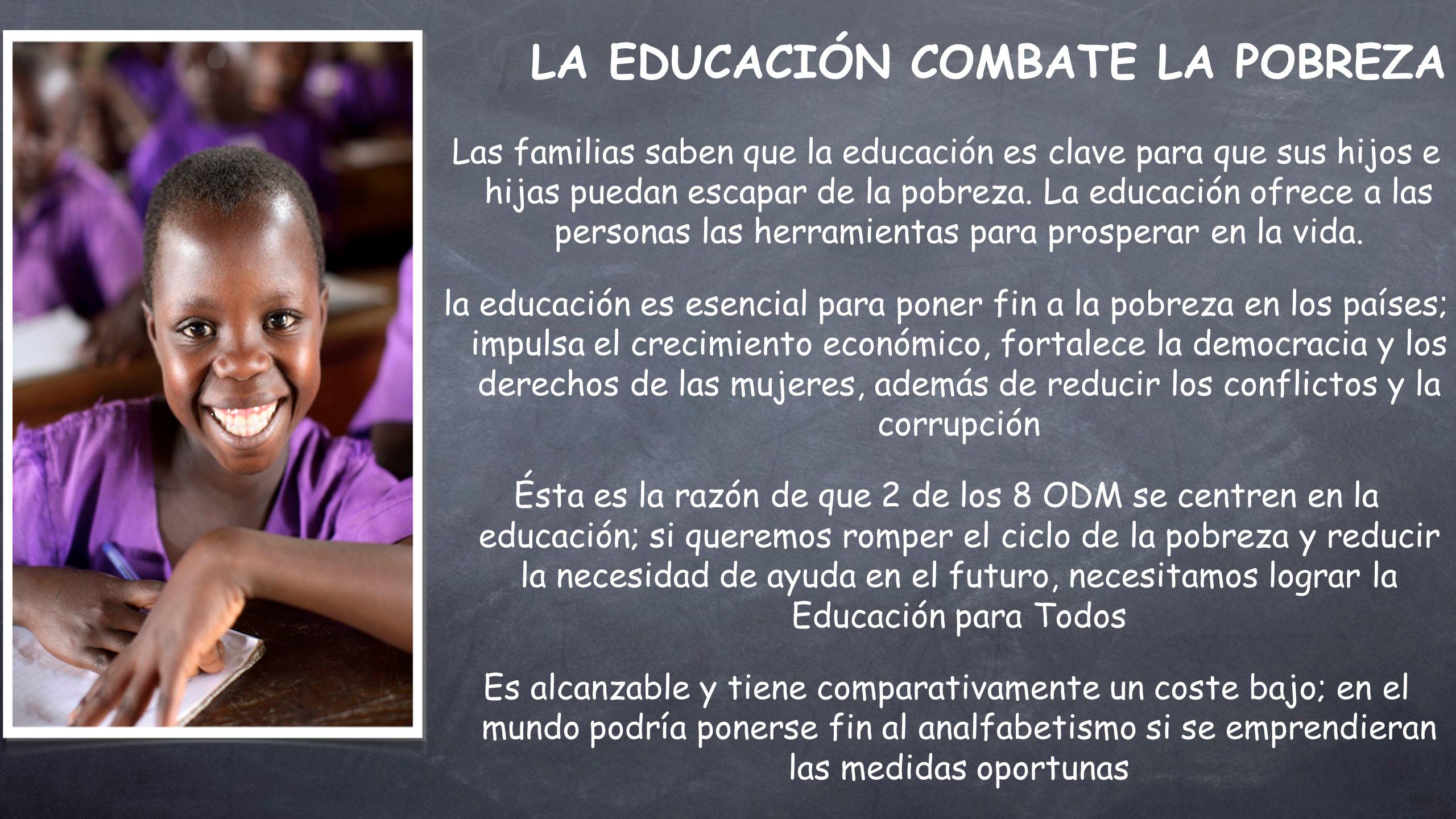 Las familias saben que la educación es clave para que sus hijos e hijas puedan escapar de la pobreza. La educación ofrece a las personas las herramien