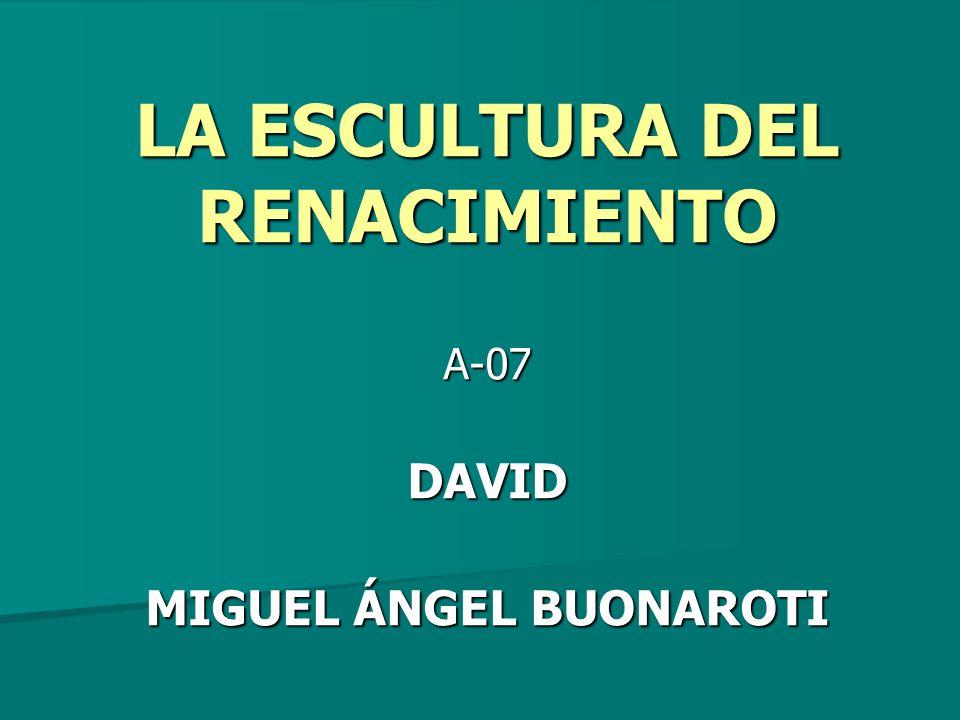 LA ESCULTURA DEL RENACIMIENTO A-07DAVID MIGUEL ÁNGEL BUONAROTI