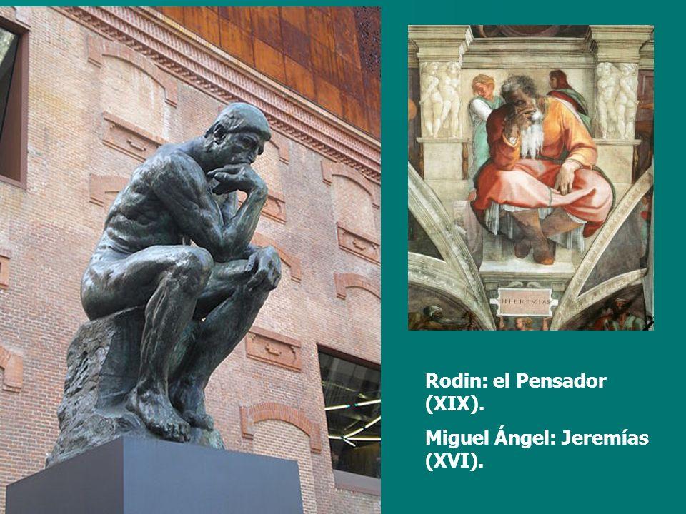 Rodin: el Pensador (XIX). Miguel Ángel: Jeremías (XVI).