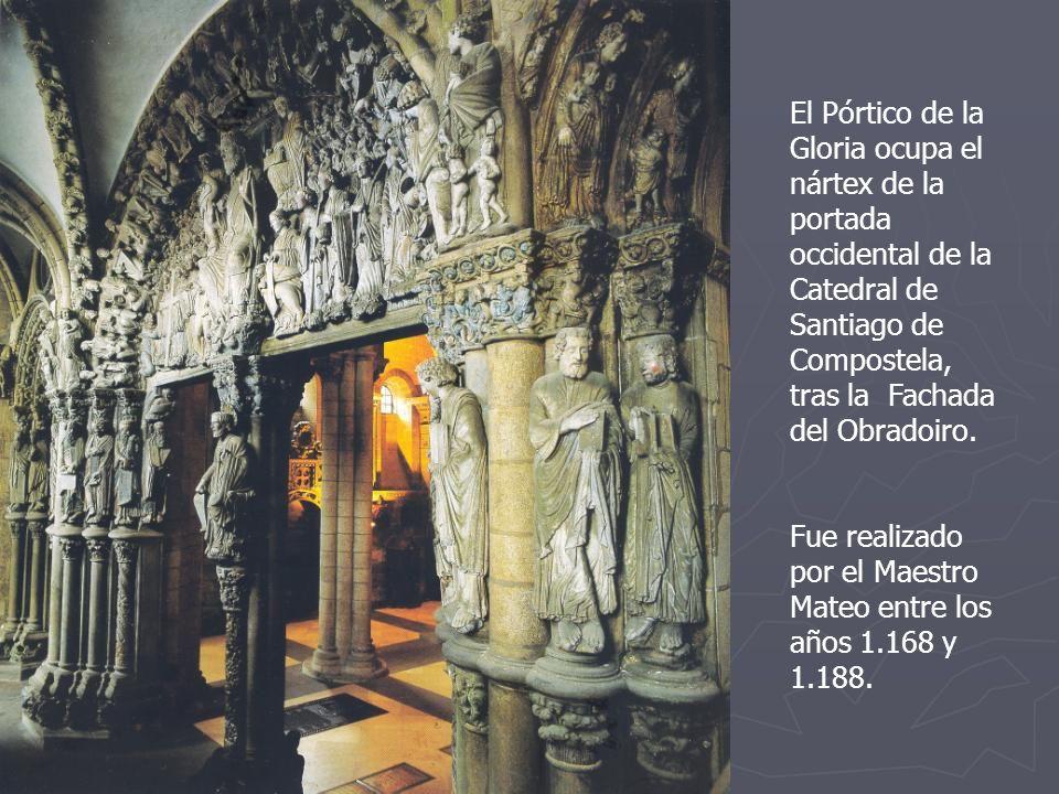 El Pórtico de la Gloria ocupa el nártex de la portada occidental de la Catedral de Santiago de Compostela, tras la Fachada del Obradoiro. Fue realizad