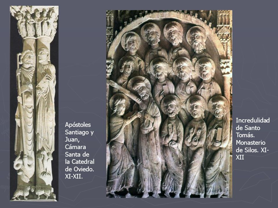 Apóstoles Santiago y Juan, Cámara Santa de la Catedral de Oviedo. XI-XII. Incredulidad de Santo Tomás. Monasterio de Silos. XI- XII