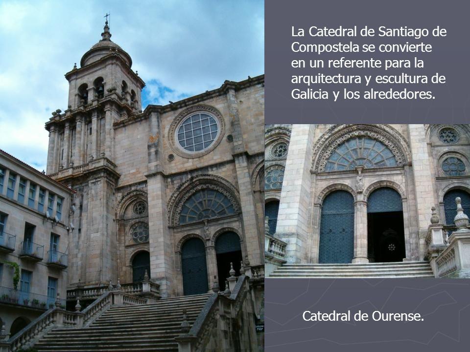 La Catedral de Santiago de Compostela se convierte en un referente para la arquitectura y escultura de Galicia y los alrededores. Catedral de Ourense.