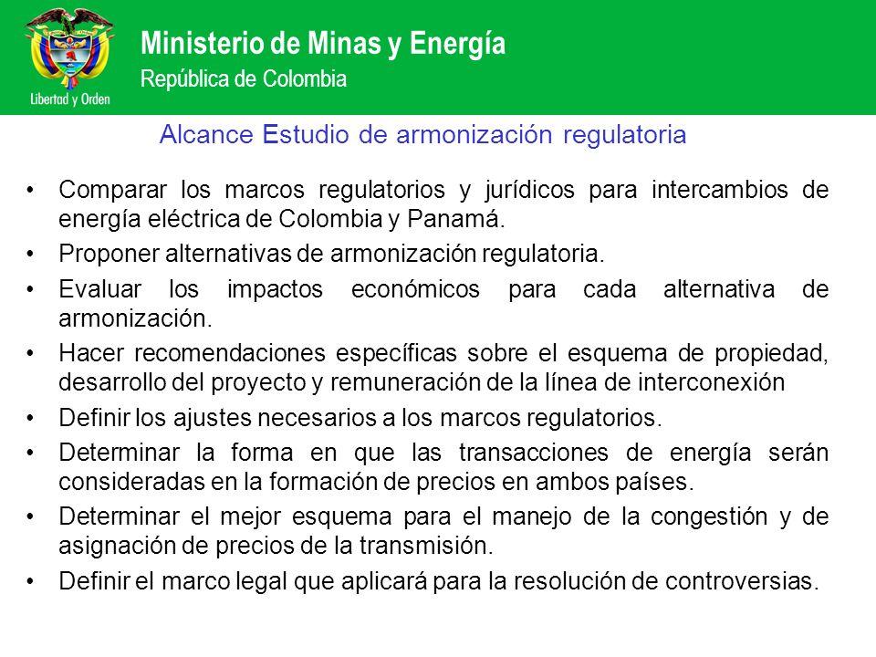Ministerio de Minas y Energía República de Colombia Alcance Estudio de armonización regulatoria Comparar los marcos regulatorios y jurídicos para inte