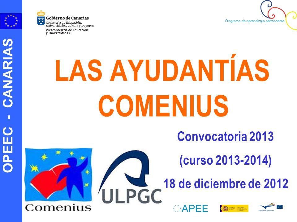 OPEEC - CANARIAS LAS AYUDANTÍAS COMENIUS Convocatoria 2013 (curso 2013-2014) 18 de diciembre de 2012