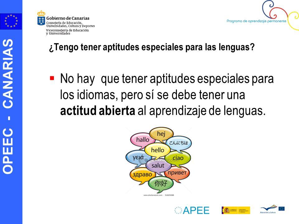 OPEEC - CANARIAS ¿Tengo tener aptitudes especiales para las lenguas.