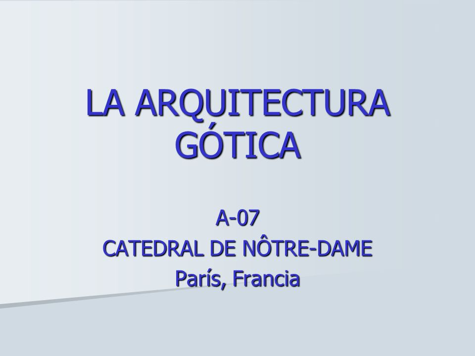 LA ARQUITECTURA GÓTICA A-07 CATEDRAL DE NÔTRE-DAME París, Francia