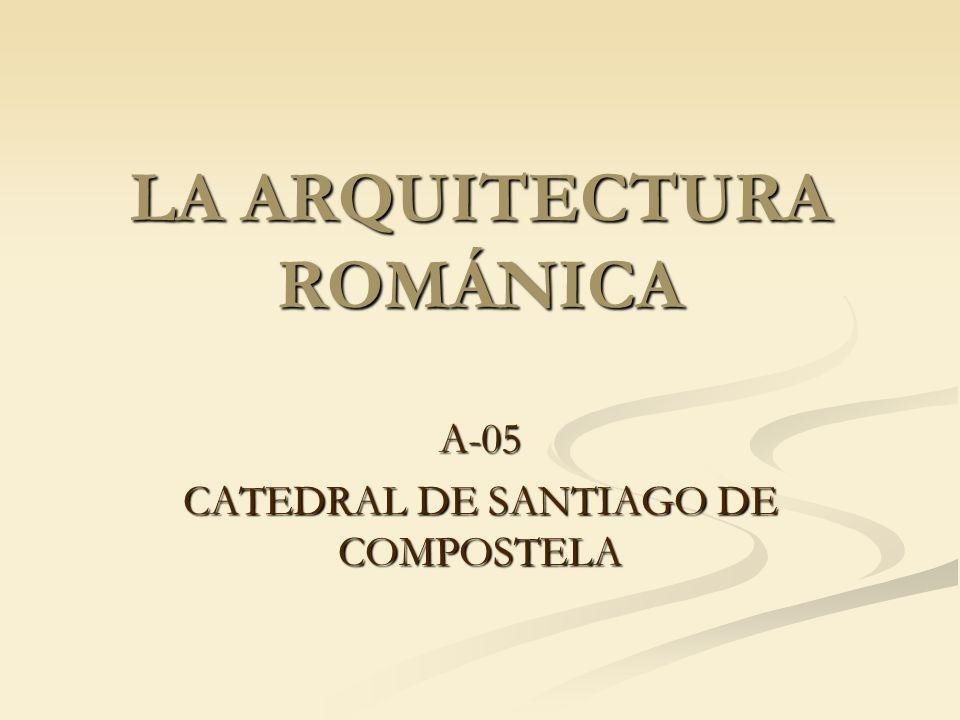 LA ARQUITECTURA ROMÁNICA A-05 CATEDRAL DE SANTIAGO DE COMPOSTELA