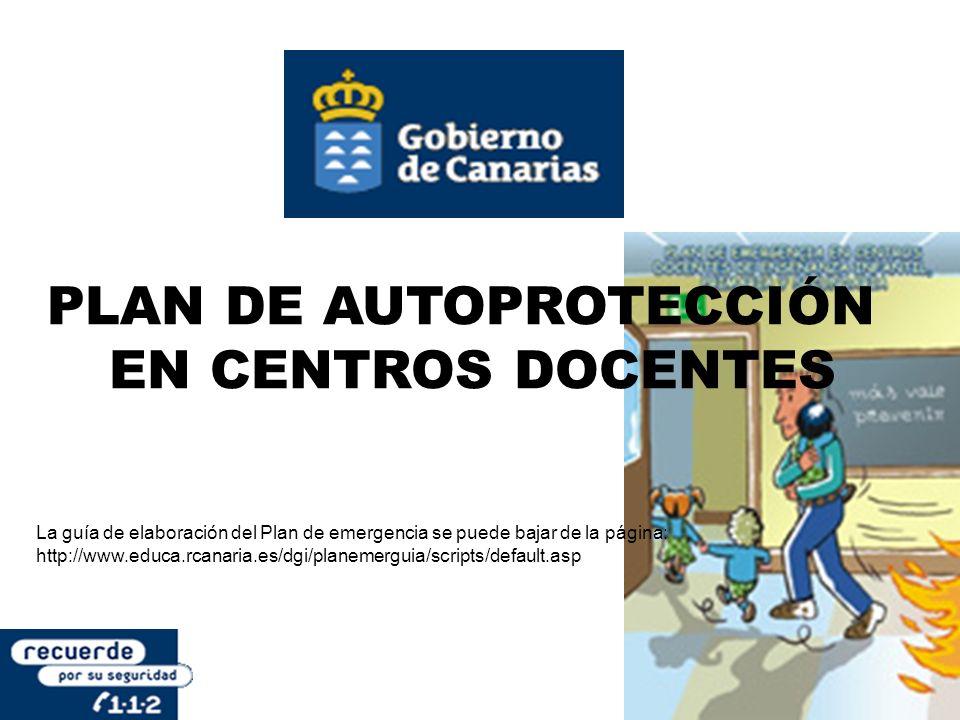 PLAN DE AUTOPROTECCIÓN EN CENTROS DOCENTES La guía de elaboración del Plan de emergencia se puede bajar de la página: http://www.educa.rcanaria.es/dgi