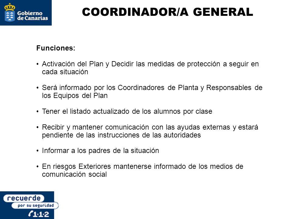 COORDINADOR/A GENERAL Funciones: Activación del Plan y Decidir las medidas de protección a seguir en cada situación Será informado por los Coordinador