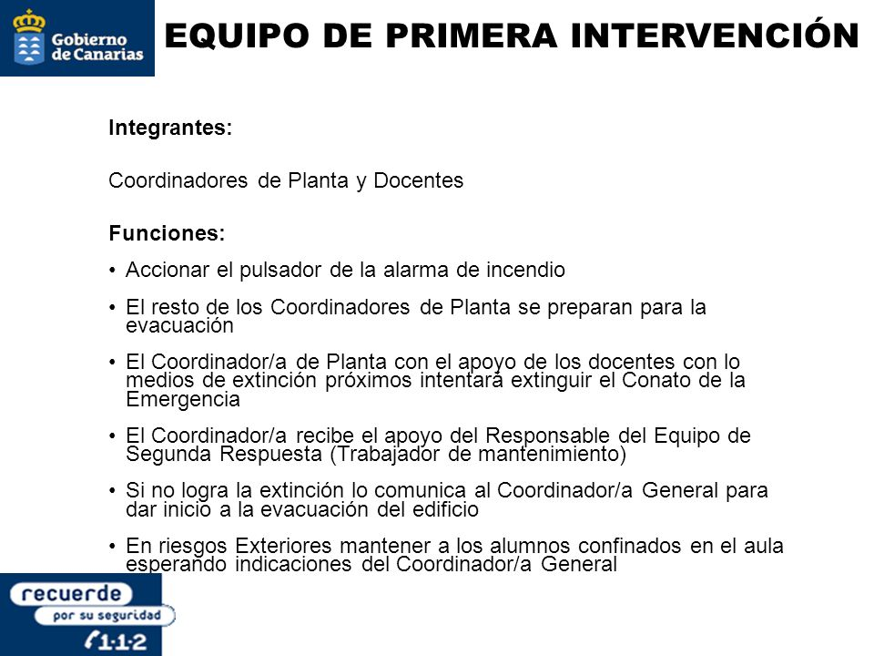 EQUIPO DE PRIMERA INTERVENCIÓN Funciones: Accionar el pulsador de la alarma de incendio El resto de los Coordinadores de Planta se preparan para la ev