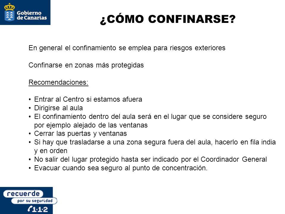 ¿CÓMO CONFINARSE? En general el confinamiento se emplea para riesgos exteriores Confinarse en zonas más protegidas Recomendaciones: Entrar al Centro s