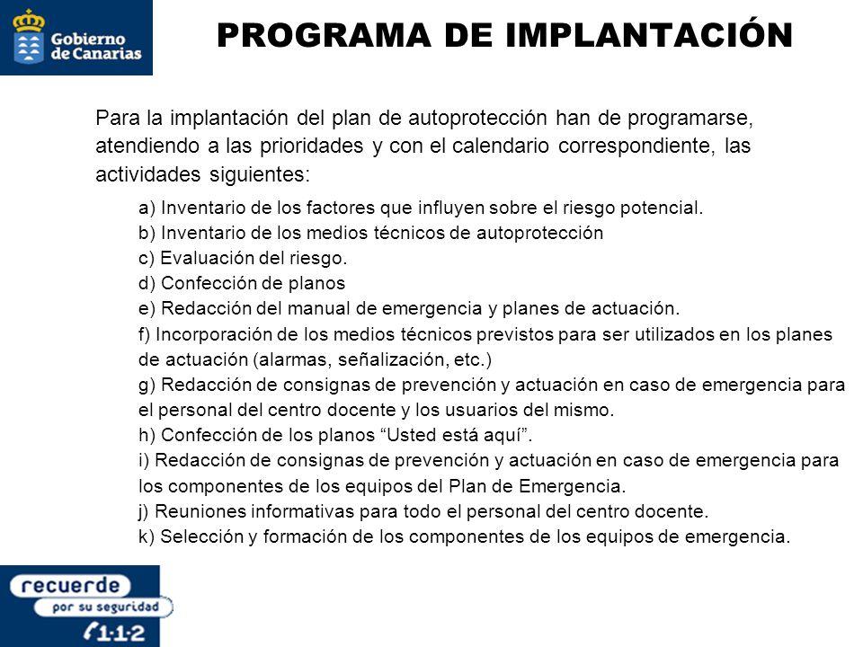PROGRAMA DE IMPLANTACIÓN Para la implantación del plan de autoprotección han de programarse, atendiendo a las prioridades y con el calendario correspo