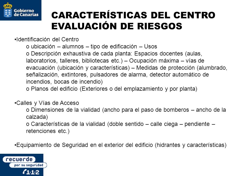 CARACTERÍSTICAS DEL CENTRO EVALUACIÓN DE RIESGOS Identificación del Centro o ubicación – alumnos – tipo de edificación – Usos o Descripción exhaustiva