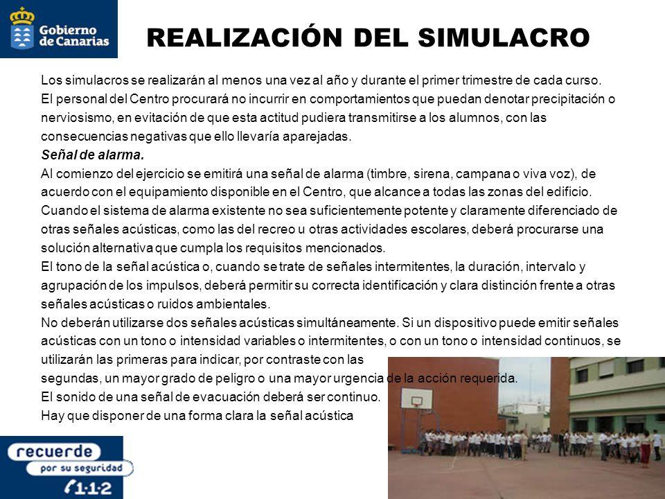 REALIZACIÓN DEL SIMULACRO Los simulacros se realizarán al menos una vez al año y durante el primer trimestre de cada curso. El personal del Centro pro