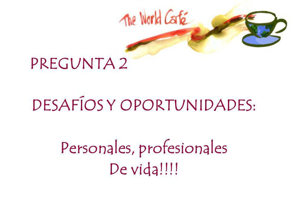 PREGUNTA 2 DESAFÍOS Y OPORTUNIDADES: Personales, profesionales De vida!!!!