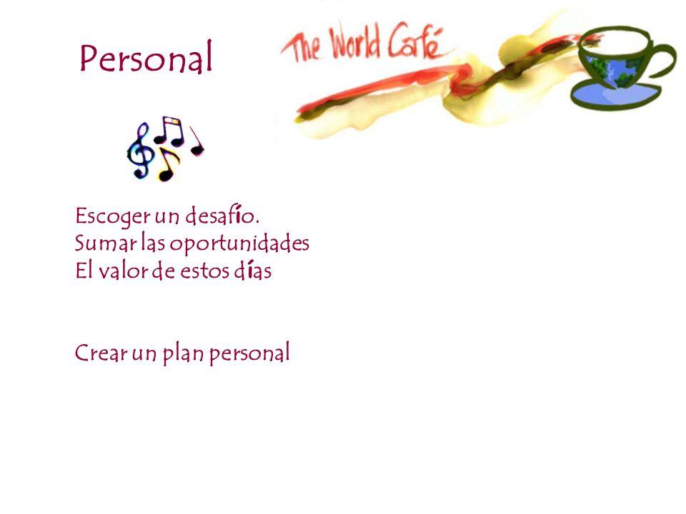 Personal Escoger un desaf í o. Sumar las oportunidades El valor de estos d í as Crear un plan personal