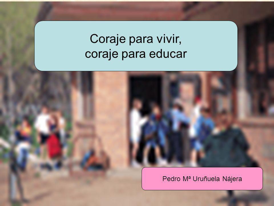 URUNAJP Coraje para vivir, coraje para educar Pedro Mª Uruñuela Nájera