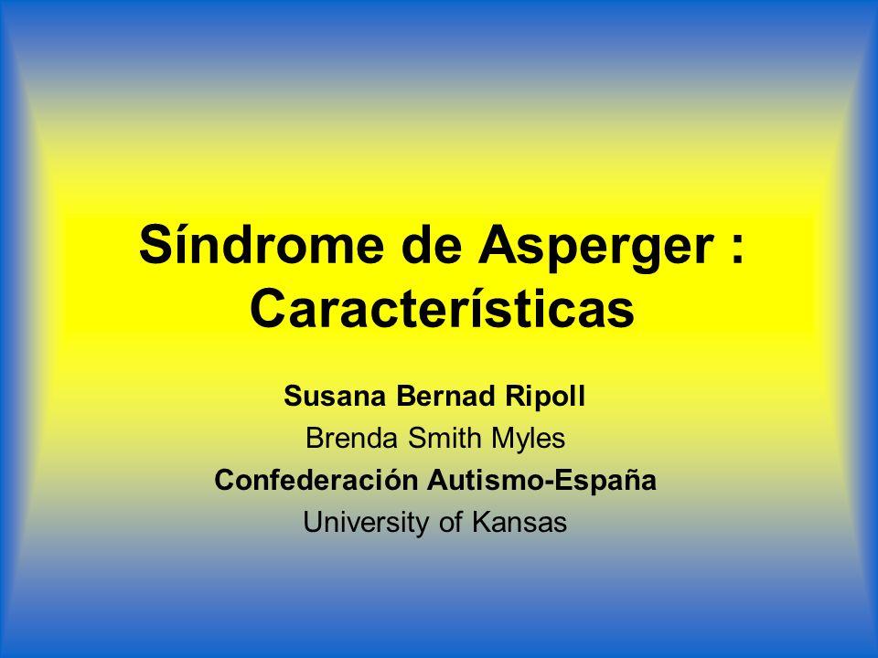 Síndrome de Asperger : Características Susana Bernad Ripoll Brenda Smith Myles Confederación Autismo-España University of Kansas
