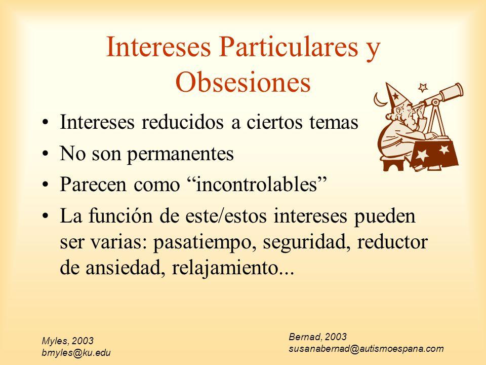 Myles, 2003 bmyles@ku.edu Intereses Particulares y Obsesiones Intereses reducidos a ciertos temas No son permanentes Parecen como incontrolables La fu