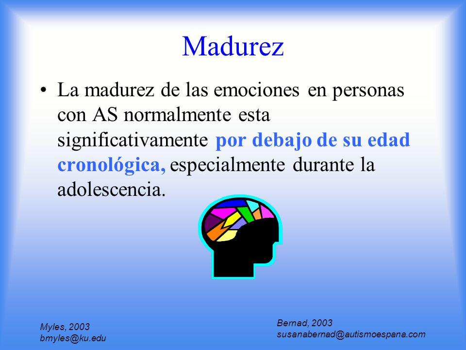 Myles, 2003 bmyles@ku.edu Madurez La madurez de las emociones en personas con AS normalmente esta significativamente por debajo de su edad cronológica