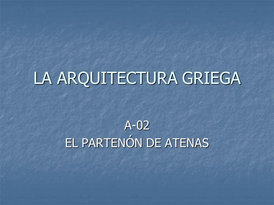 LA ARQUITECTURA GRIEGA A-02 EL PARTENÓN DE ATENAS