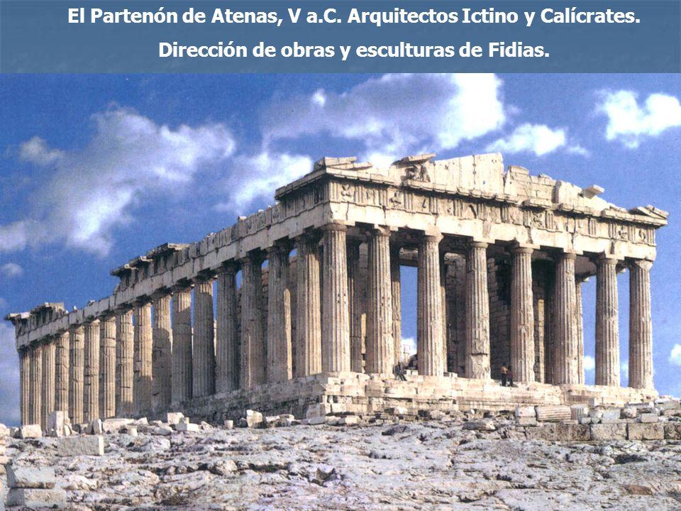 El Partenón de Atenas, V a.C. Arquitectos Ictino y Calícrates. Dirección de obras y esculturas de Fidias.