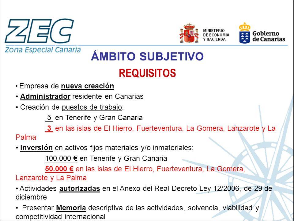 ÁMBITO SUBJETIVO REQUISITOS Empresa de nueva creación Administrador residente en Canarias Creación de puestos de trabajo: 5 en Tenerife y Gran Canaria