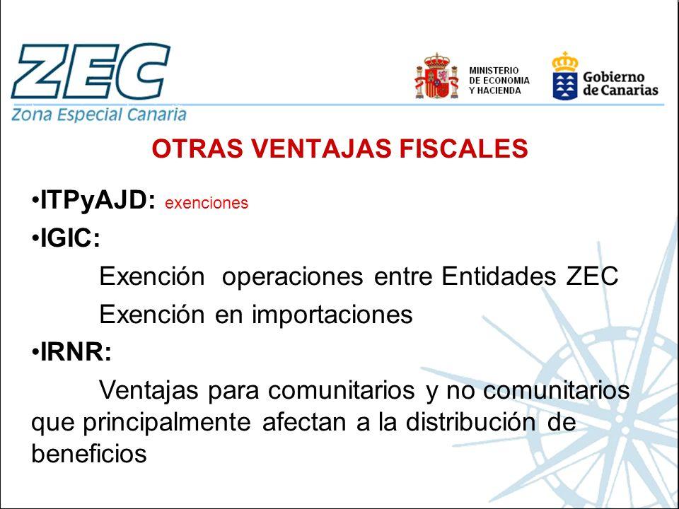 OTRAS VENTAJAS FISCALES ITPyAJD: exenciones IGIC: Exención operaciones entre Entidades ZEC Exención en importaciones IRNR: Ventajas para comunitarios