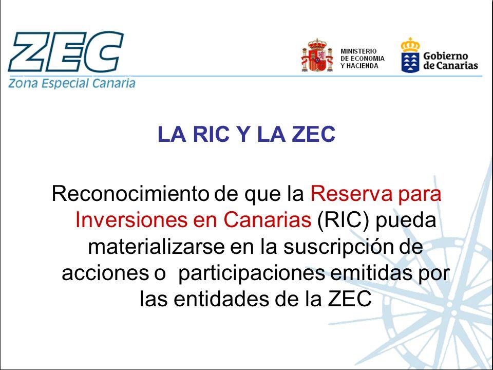 LA RIC Y LA ZEC Reconocimiento de que la Reserva para Inversiones en Canarias (RIC) pueda materializarse en la suscripción de acciones o participacion