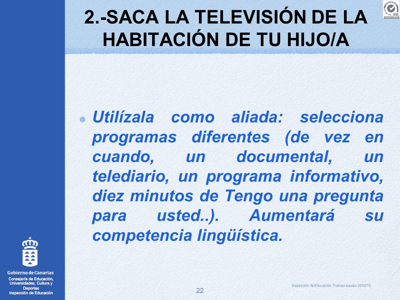 22 2.-SACA LA TELEVISIÓN DE LA HABITACIÓN DE TU HIJO/A Utilízala como aliada: selecciona programas diferentes (de vez en cuando, un documental, un tel