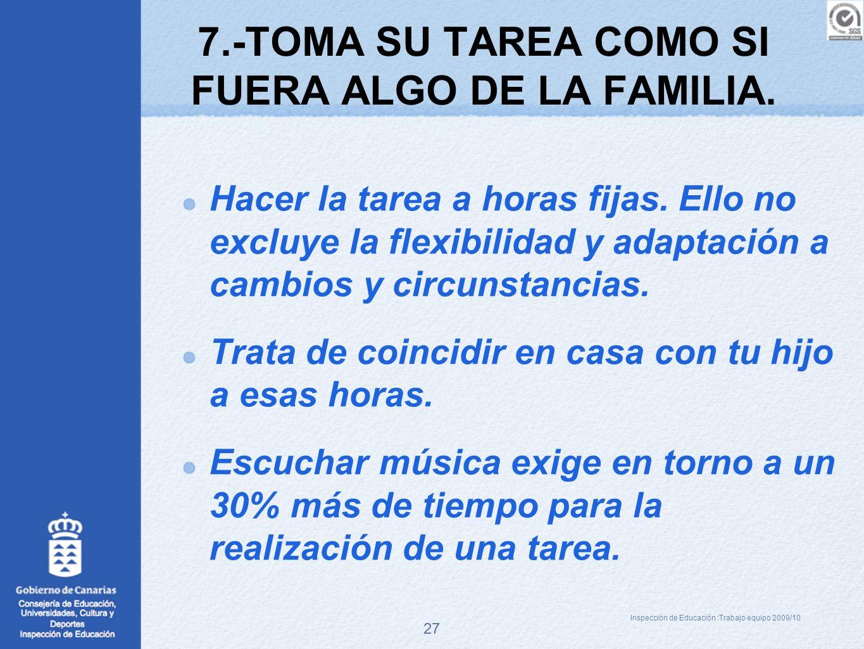 27 7.-TOMA SU TAREA COMO SI FUERA ALGO DE LA FAMILIA. Hacer la tarea a horas fijas. Ello no excluye la flexibilidad y adaptación a cambios y circunsta