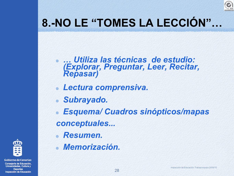 28 8.-NO LE TOMES LA LECCIÓN… … Utiliza las técnicas de estudio: (Explorar, Preguntar, Leer, Recitar, Repasar) Lectura comprensiva. Subrayado. Esquema