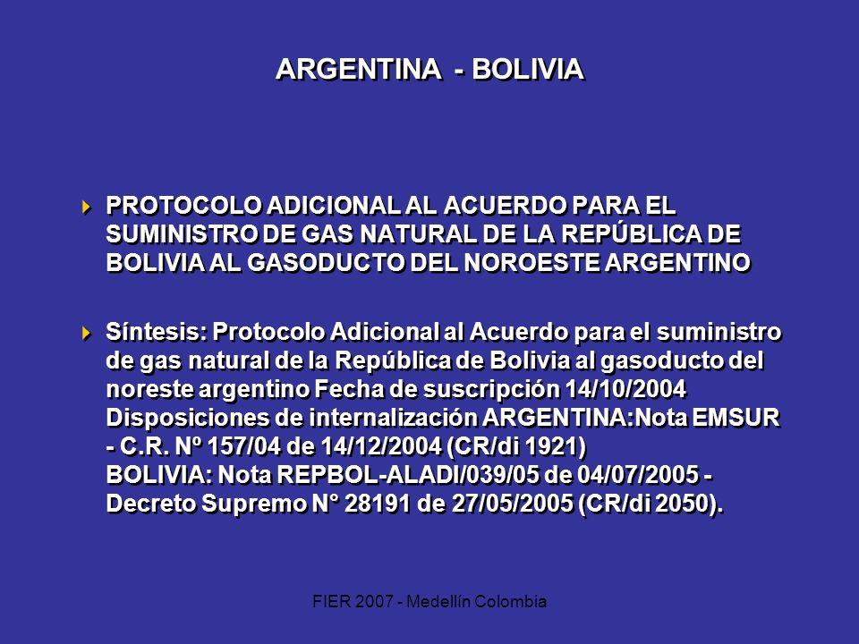 FIER 2007 - Medellín Colombia ARGENTINA - BOLIVIA PROTOCOLO ADICIONAL AL ACUERDO PARA EL SUMINISTRO DE GAS NATURAL DE LA REPÚBLICA DE BOLIVIA AL GASOD