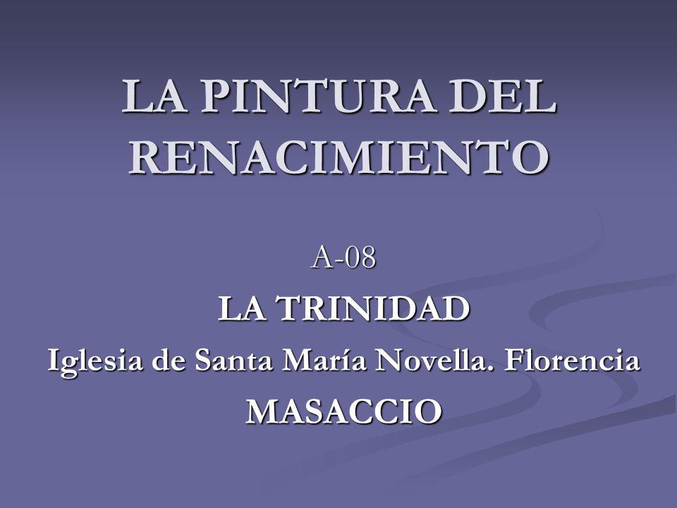 TRINIDAD (1.426-28) Fresco de la Iglesia de Santa María Novella, Florencia. TOMASSO MASACCIO