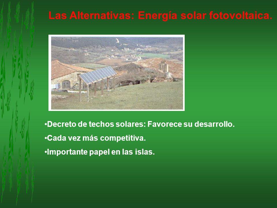 Las Alternativas: Energía solar fotovoltaica. Decreto de techos solares: Favorece su desarrollo. Cada vez más competitiva. Importante papel en las isl