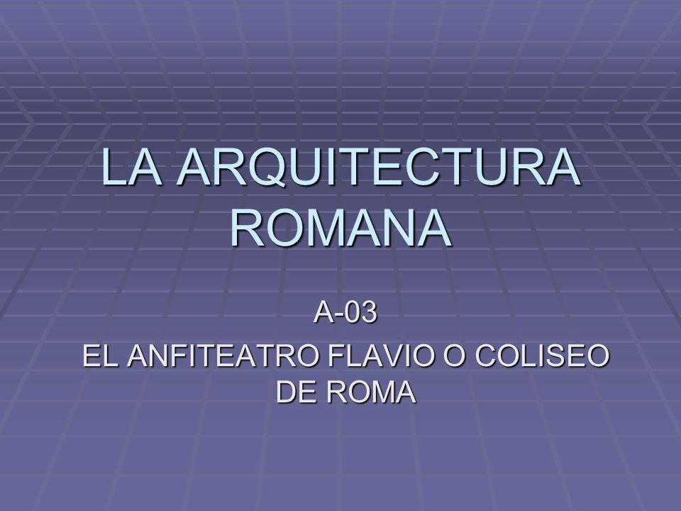 LA ARQUITECTURA ROMANA A-03 EL ANFITEATRO FLAVIO O COLISEO DE ROMA