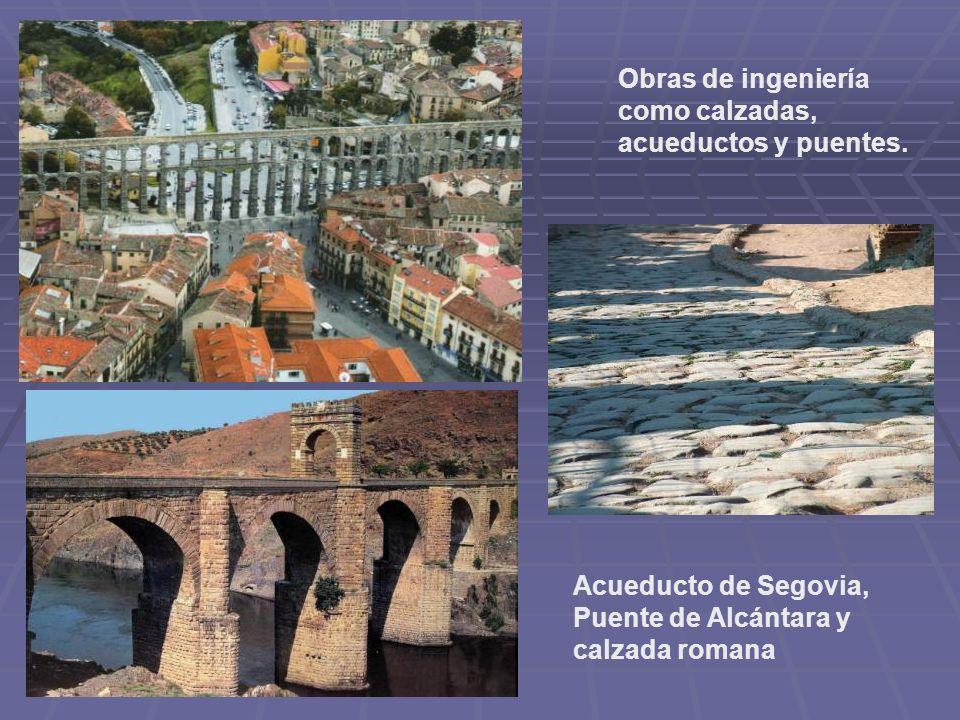 Obras de ingeniería como calzadas, acueductos y puentes. Acueducto de Segovia, Puente de Alcántara y calzada romana