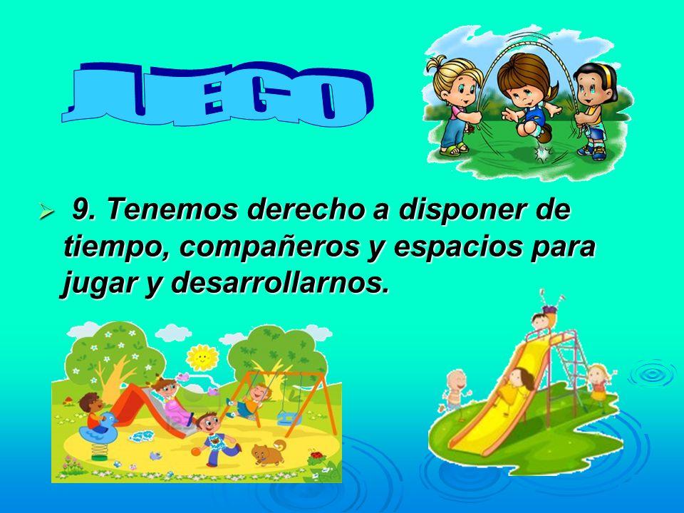 9. Tenemos derecho a disponer de tiempo, compañeros y espacios para jugar y desarrollarnos. 9. Tenemos derecho a disponer de tiempo, compañeros y espa