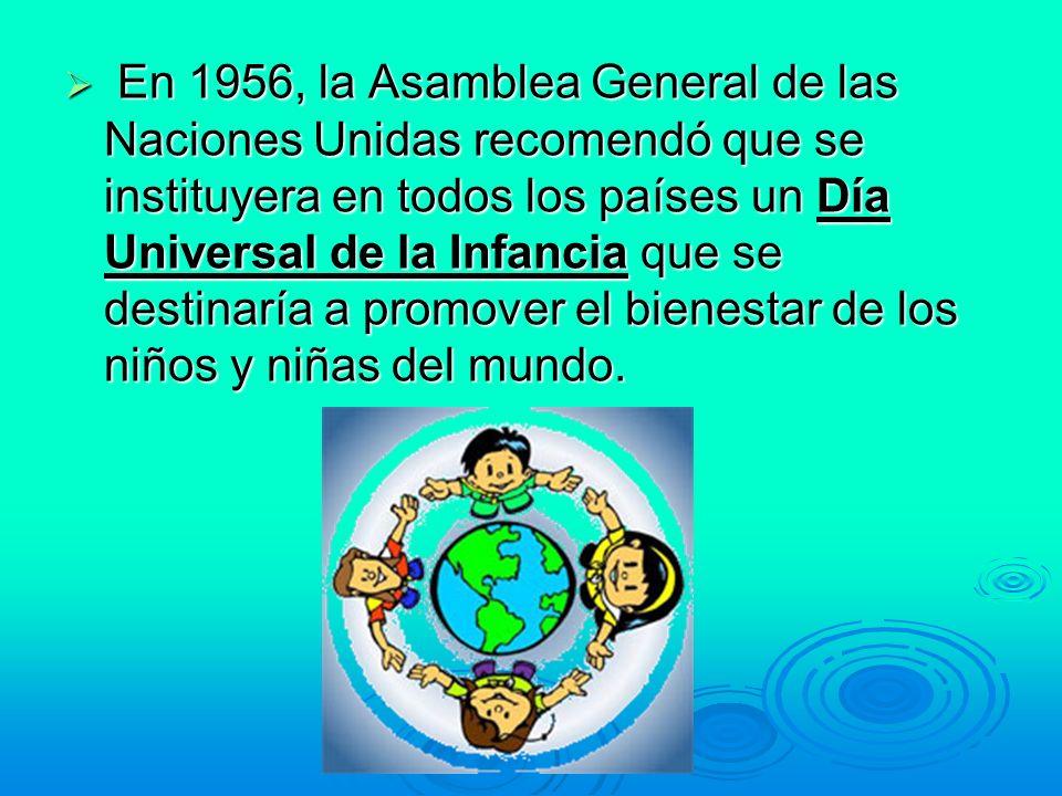 En 1956, la Asamblea General de las Naciones Unidas recomendó que se instituyera en todos los países un Día Universal de la Infancia que se destinaría