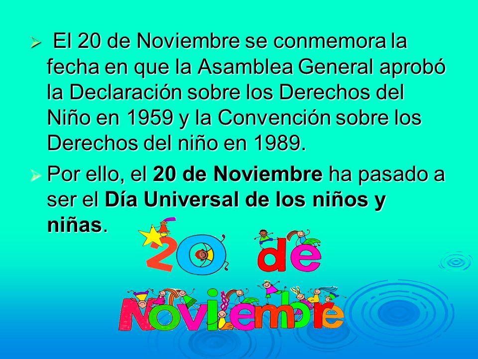 El 20 de Noviembre se conmemora la fecha en que la Asamblea General aprobó la Declaración sobre los Derechos del Niño en 1959 y la Convención sobre lo