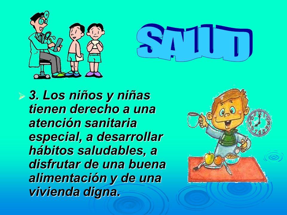 3. Los niños y niñas tienen derecho a una atención sanitaria especial, a desarrollar hábitos saludables, a disfrutar de una buena alimentación y de un
