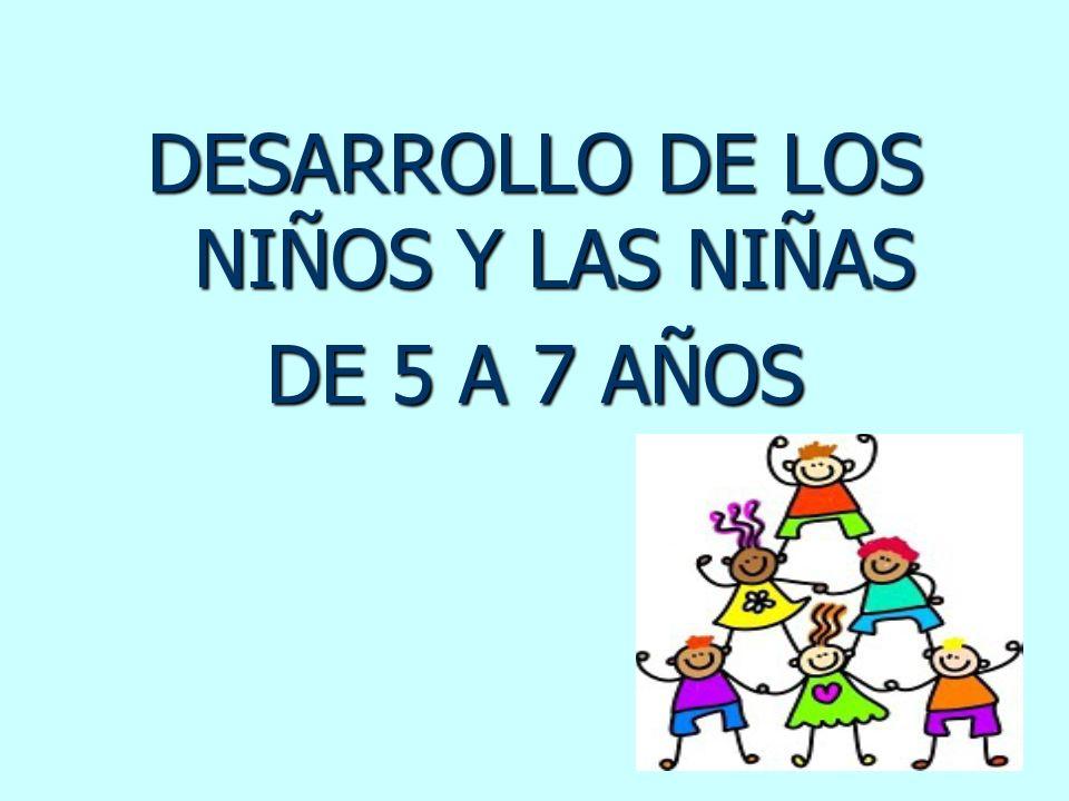 DESARROLLO DE LOS NIÑOS Y LAS NIÑAS DE 5 A 7 AÑOS