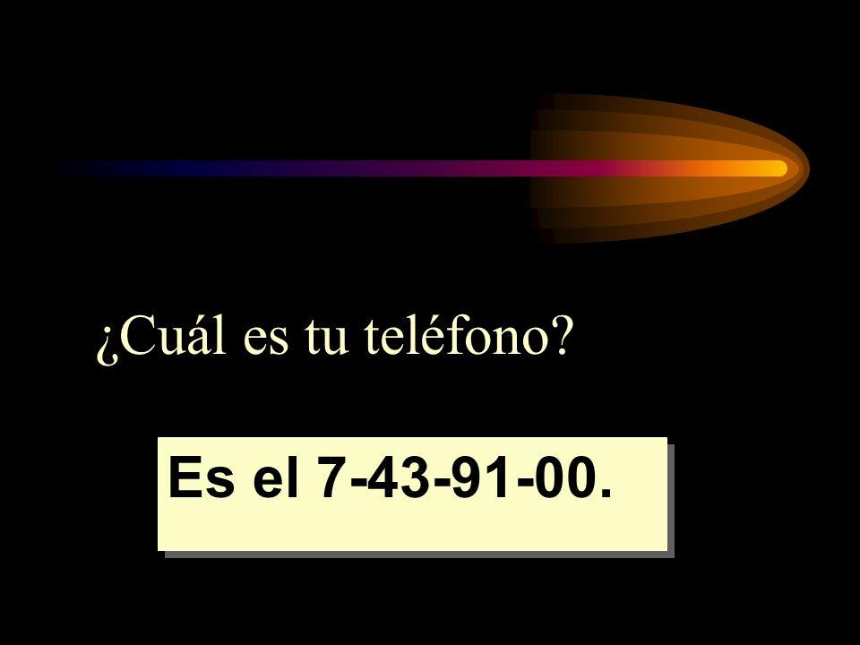¿Cuál es tu teléfono? Es el 7-43-91-00.