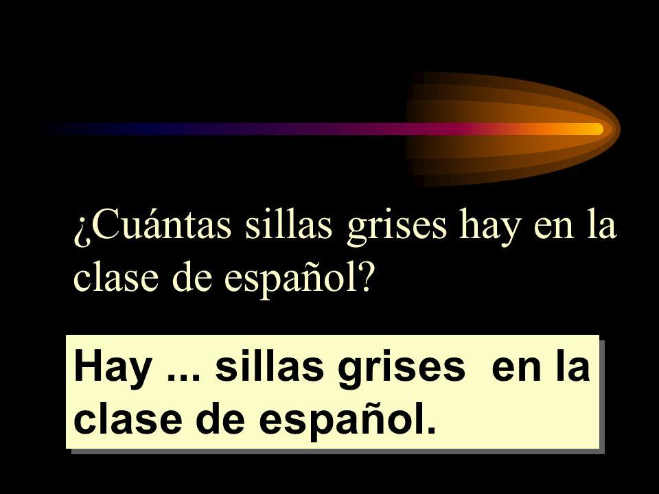 ¿Cuántas sillas grises hay en la clase de español? Hay... sillas grises en la clase de español.