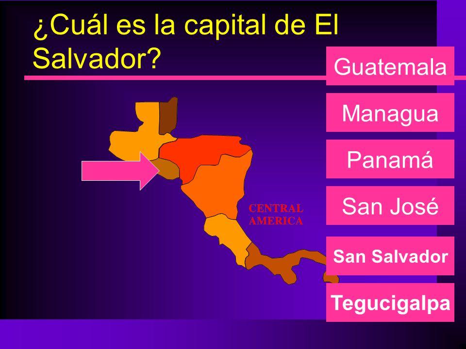 ¿Cuál es la capital de El Salvador? Managua Panamá San José Guatemala San Salvador Tegucigalpa
