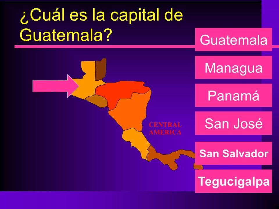 ¿Cuál es la capital de Guatemala? Managua Panamá San José Guatemala San Salvador Tegucigalpa